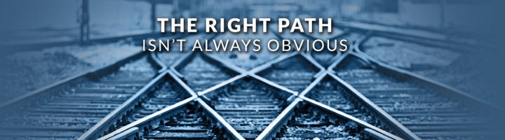 The right path isn't always obvious